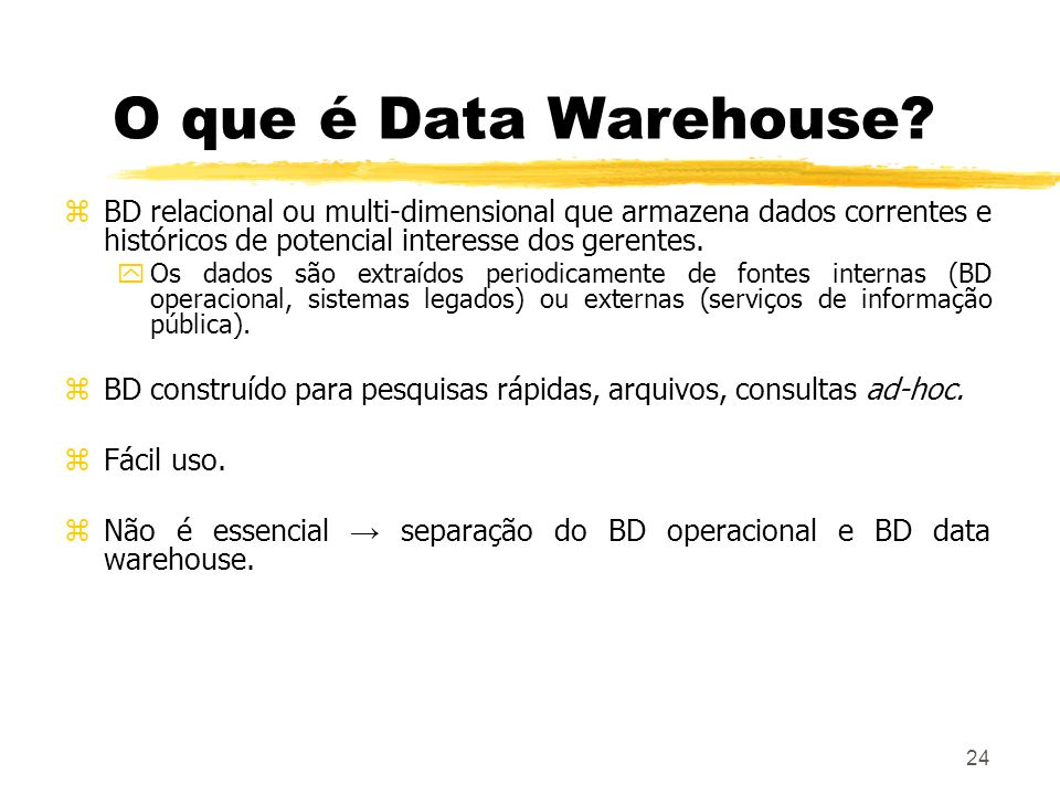 24 O que é Data Warehouse.
