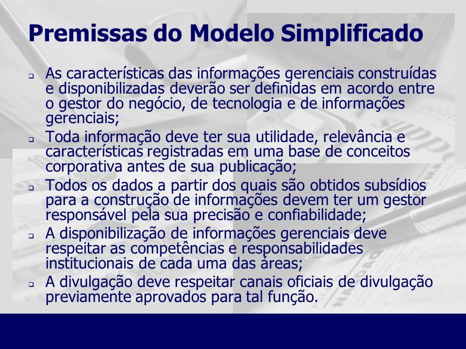 Premissas do Modelo Simplificado As características das informações gerenciais construídas e disponibilizadas deverão ser definidas em acordo entre o