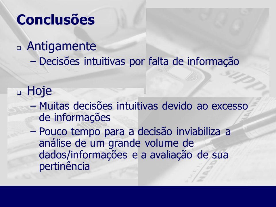 Conclusões Antigamente –Decisões intuitivas por falta de informação Hoje –Muitas decisões intuitivas devido ao excesso de informações –Pouco tempo par