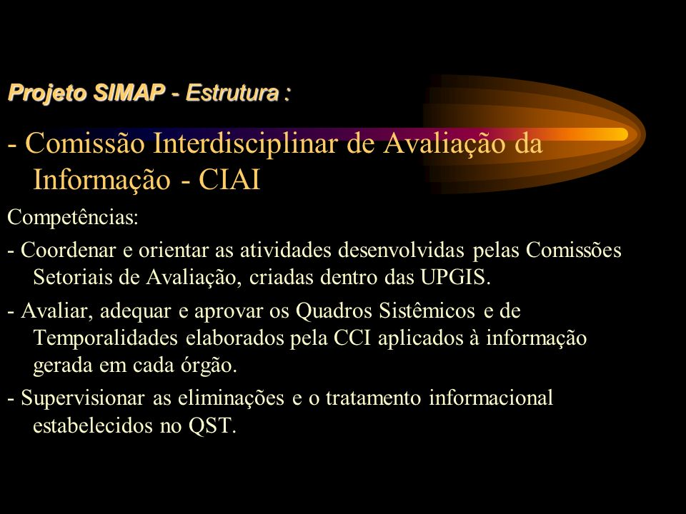 Projeto SIMAP - Estrutura : Projeto SIMAP - Estrutura : - Comissão Interdisciplinar de Avaliação da Informação - CIAI Competências: - Coordenar e orie