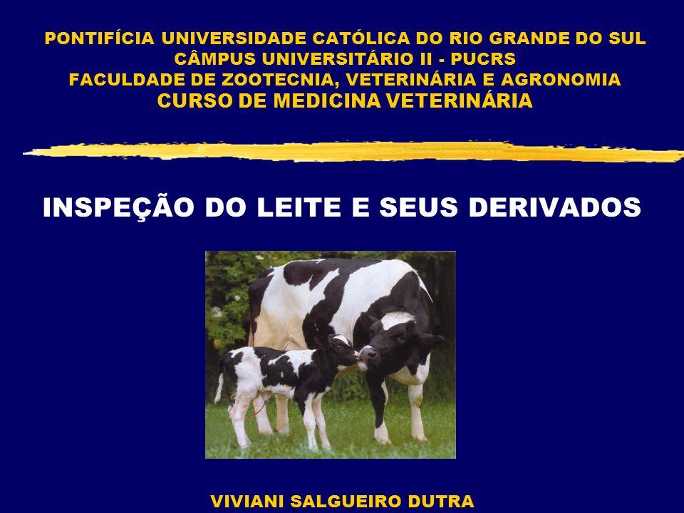 PONTIFÍCIA UNIVERSIDADE CATÓLICA DO RIO GRANDE DO SUL CÂMPUS UNIVERSITÁRIO II - PUCRS FACULDADE DE ZOOTECNIA, VETERINÁRIA E AGRONOMIA CURSO DE MEDICINA VETERINÁRIA VIVIANI SALGUEIRO DUTRA INSPEÇÃO DO LEITE E SEUS DERIVADOS