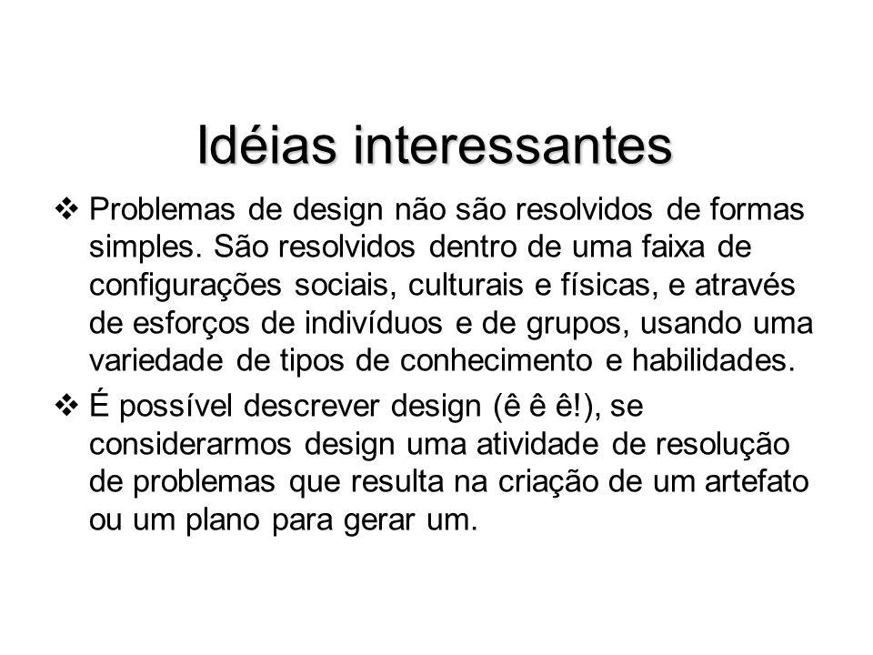 Idéias interessantes Problemas de design não são resolvidos de formas simples. São resolvidos dentro de uma faixa de configurações sociais, culturais