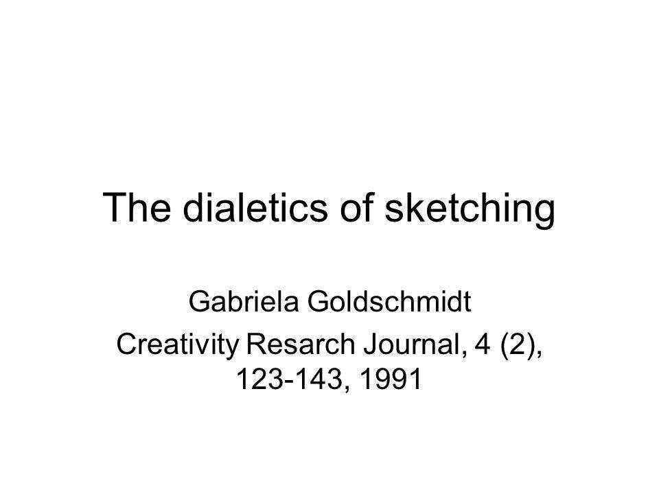 The dialetics of sketching Gabriela Goldschmidt Creativity Resarch Journal, 4 (2), 123-143, 1991