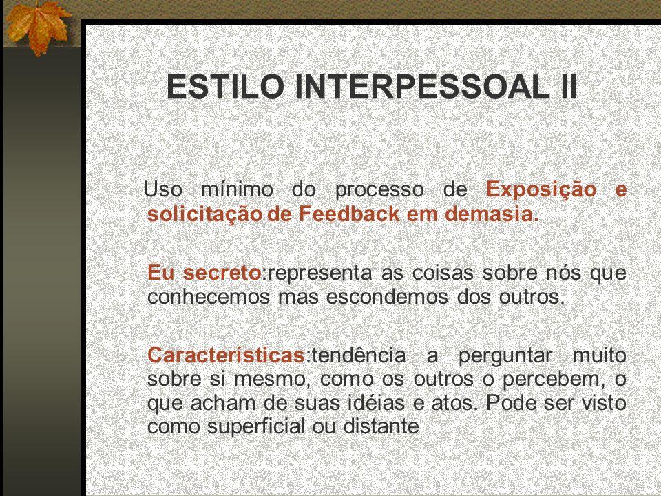 ESTILO INTERPESSOAL II Uso mínimo do processo de Exposição e solicitação de Feedback em demasia.