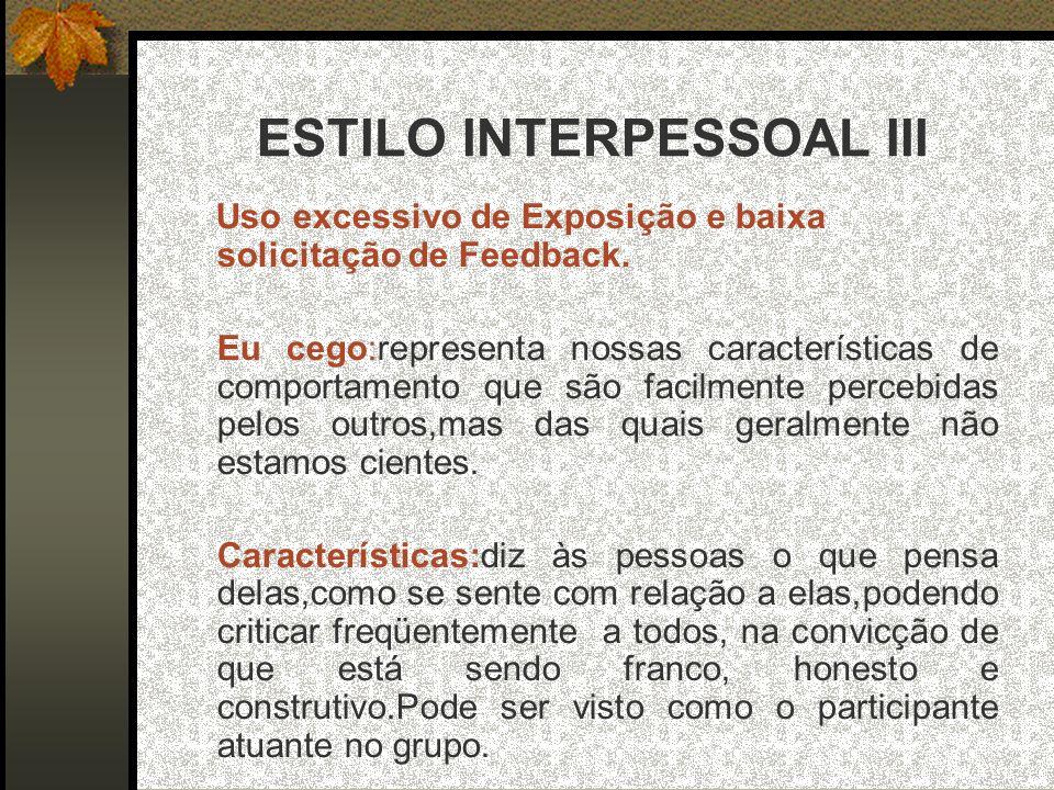 ESTILO INTERPESSOAL III Uso excessivo de Exposição e baixa solicitação de Feedback.