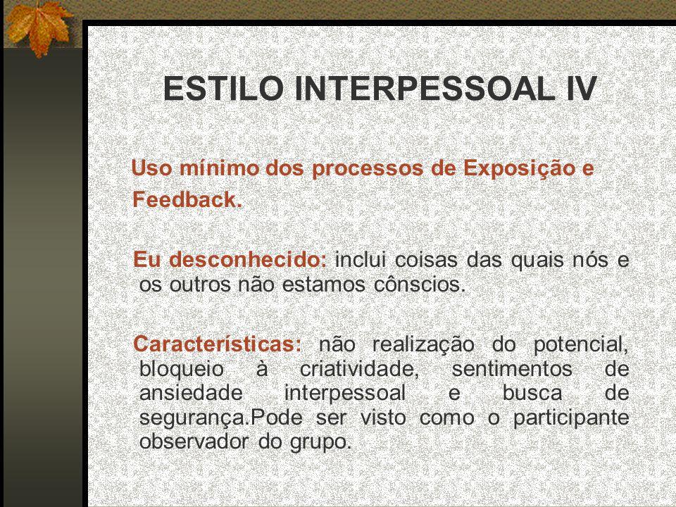ESTILO INTERPESSOAL IV Uso mínimo dos processos de Exposição e Feedback.
