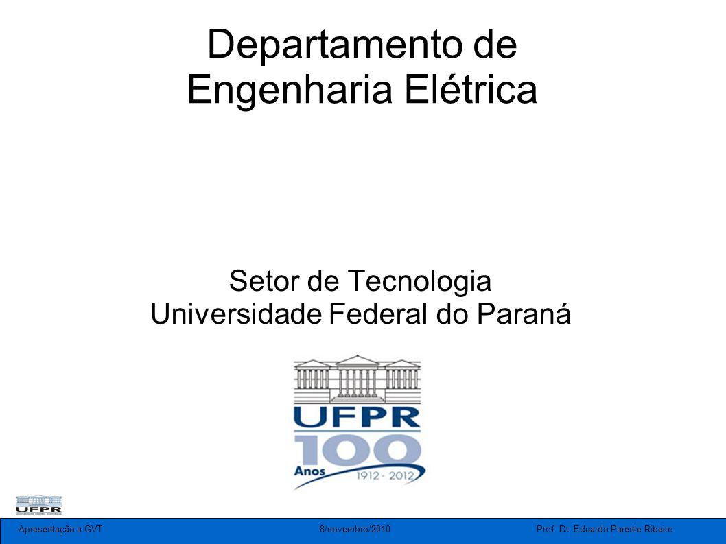 Apresentação a GVT 8/novembro/2010 Prof. Dr. Eduardo Parente Ribeiro Departamento de Engenharia Elétrica Setor de Tecnologia Universidade Federal do P