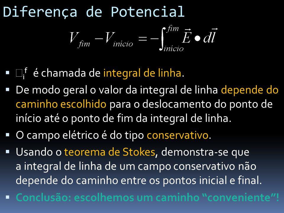 Diferença de Potencial i f é chamada de integral de linha. De modo geral o valor da integral de linha depende do caminho escolhido para o deslocamento