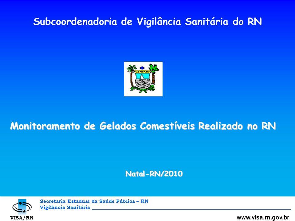 Secretaria Estadual da Saúde Pública – RN Vigilância Sanitária _________________________________________________________________________________ www.visa.rn.gov.br VISA/RN Competências: ANVISA – Planejamento dos Programas Nacionais de monitoramento; SUVISA – Execução dos programas; VISAS MUNICIPAIS – Cadastro e Inspeção de Estabelecimentos Produtores; LACEN – Análises Laboratoriais e emissão de laudos