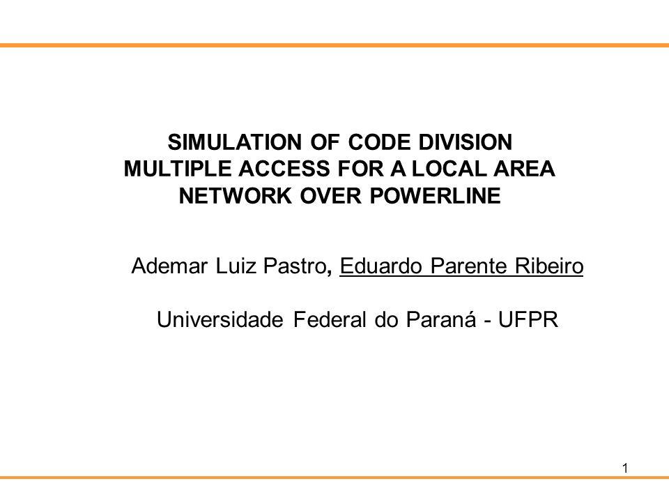 1 SIMULATION OF CODE DIVISION MULTIPLE ACCESS FOR A LOCAL AREA NETWORK OVER POWERLINE Ademar Luiz Pastro, Eduardo Parente Ribeiro Universidade Federal