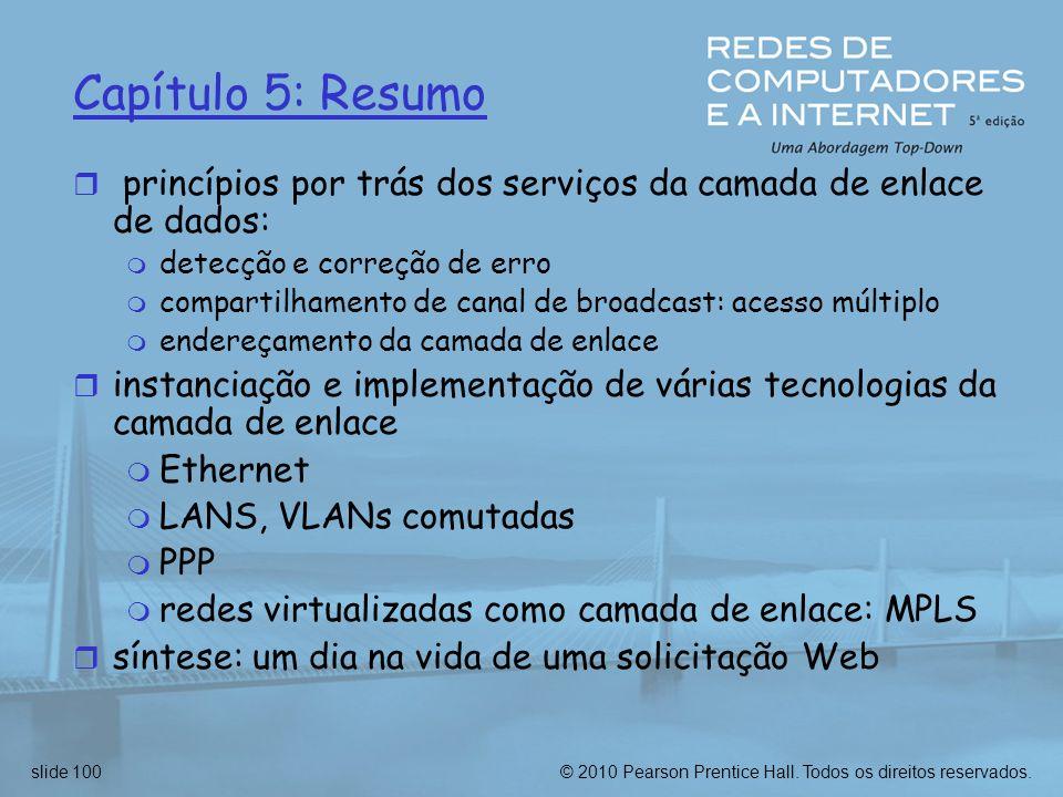 © 2010 Pearson Prentice Hall. Todos os direitos reservados.slide 100 Capítulo 5: Resumo r princípios por trás dos serviços da camada de enlace de dado