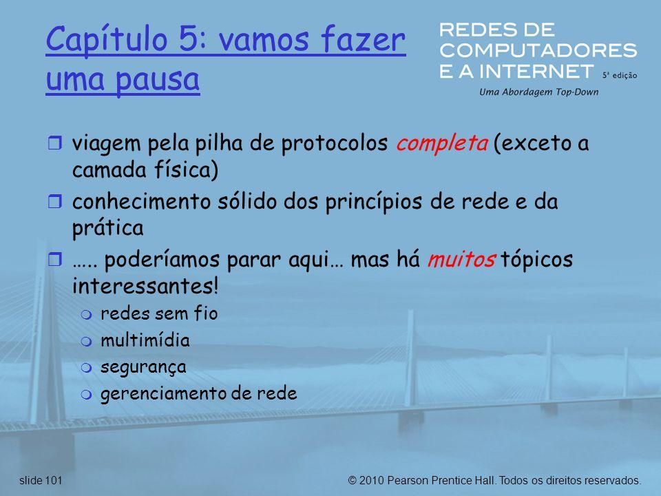 © 2010 Pearson Prentice Hall. Todos os direitos reservados.slide 101 Capítulo 5: vamos fazer uma pausa r viagem pela pilha de protocolos completa (exc