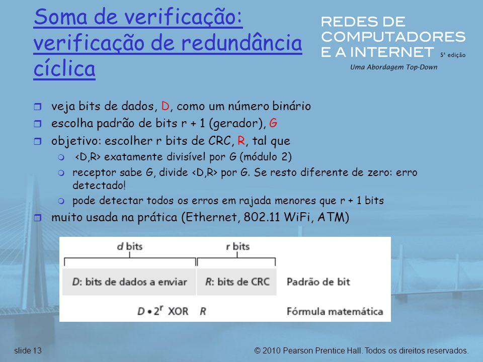 © 2010 Pearson Prentice Hall. Todos os direitos reservados.slide 13 Soma de verificação: verificação de redundância cíclica r veja bits de dados, D, c