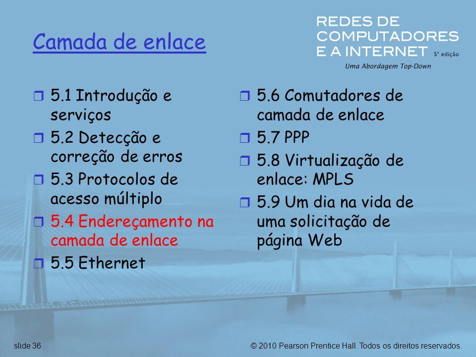 © 2010 Pearson Prentice Hall. Todos os direitos reservados.slide 36 Camada de enlace r 5.1 Introdução e serviços r 5.2 Detecção e correção de erros r