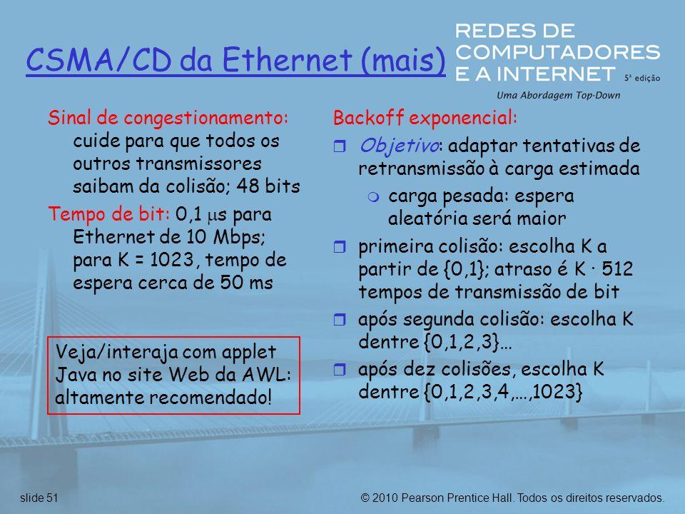© 2010 Pearson Prentice Hall. Todos os direitos reservados.slide 51 CSMA/CD da Ethernet (mais) Sinal de congestionamento: cuide para que todos os outr
