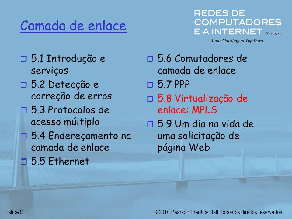 © 2010 Pearson Prentice Hall. Todos os direitos reservados.slide 81 Camada de enlace r 5.1 Introdução e serviços r 5.2 Detecção e correção de erros r
