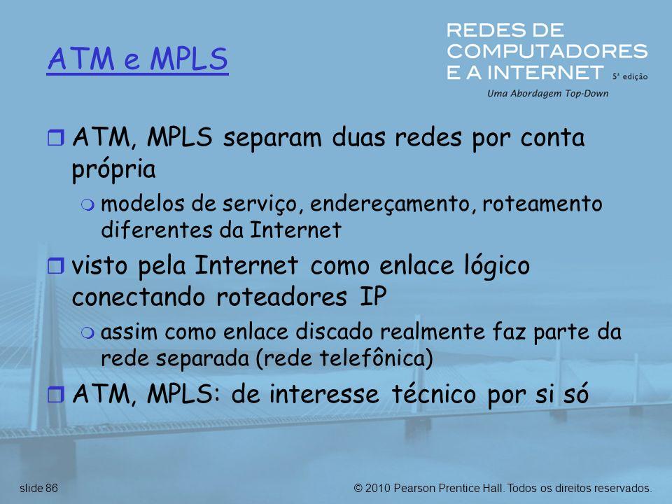 © 2010 Pearson Prentice Hall. Todos os direitos reservados.slide 86 ATM e MPLS r ATM, MPLS separam duas redes por conta própria m modelos de serviço,