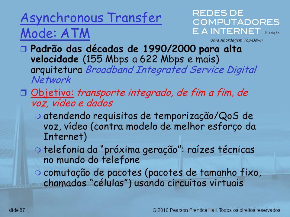 © 2010 Pearson Prentice Hall. Todos os direitos reservados.slide 87 Asynchronous Transfer Mode: ATM r Padrão das décadas de 1990/2000 para alta veloci