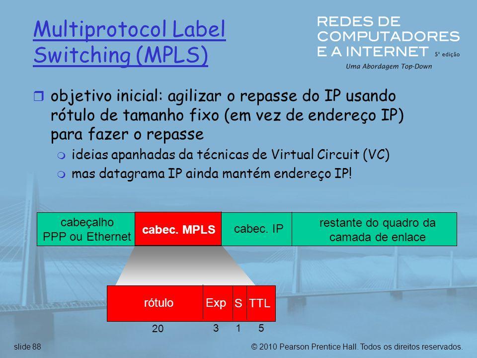 © 2010 Pearson Prentice Hall. Todos os direitos reservados.slide 88 Multiprotocol Label Switching (MPLS) r objetivo inicial: agilizar o repasse do IP