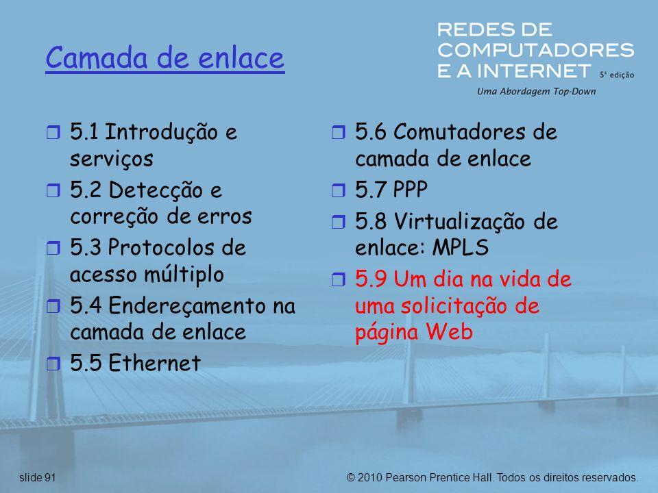 © 2010 Pearson Prentice Hall. Todos os direitos reservados.slide 91 Camada de enlace r 5.1 Introdução e serviços r 5.2 Detecção e correção de erros r