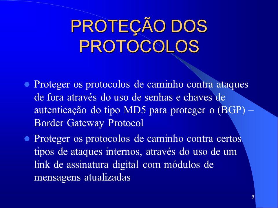5 PROTEÇÃO DOS PROTOCOLOS Proteger os protocolos de caminho contra ataques de fora através do uso de senhas e chaves de autenticação do tipo MD5 para proteger o (BGP) – Border Gateway Protocol Proteger os protocolos de caminho contra certos tipos de ataques internos, através do uso de um link de assinatura digital com módulos de mensagens atualizadas