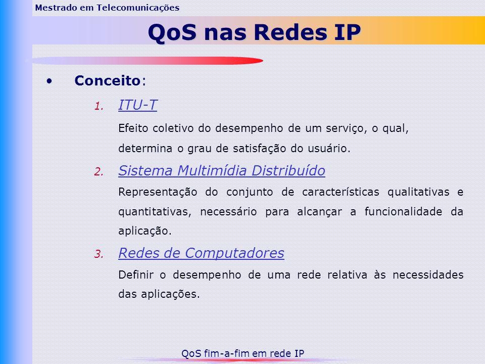 Conceito: 1. ITU-T Efeito coletivo do desempenho de um serviço, o qual, determina o grau de satisfação do usuário. 2. Sistema Multimídia Distribuído R