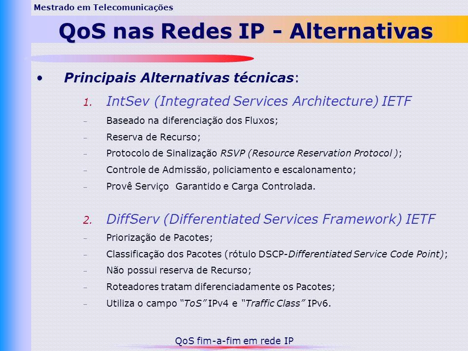 Principais Alternativas técnicas: 1. IntSev (Integrated Services Architecture) IETF – Baseado na diferenciação dos Fluxos; – Reserva de Recurso; – Pro