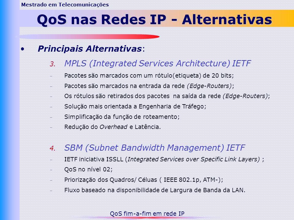 Principais Alternativas: 3. MPLS (Integrated Services Architecture) IETF – Pacotes são marcados com um rótulo(etiqueta) de 20 bits; – Pacotes são marc
