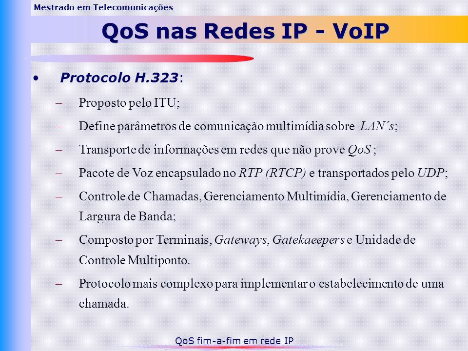 Protocolo H.323: –Proposto pelo ITU; –Define parâmetros de comunicação multimídia sobre LAN´s; –Transporte de informações em redes que não prove QoS ;