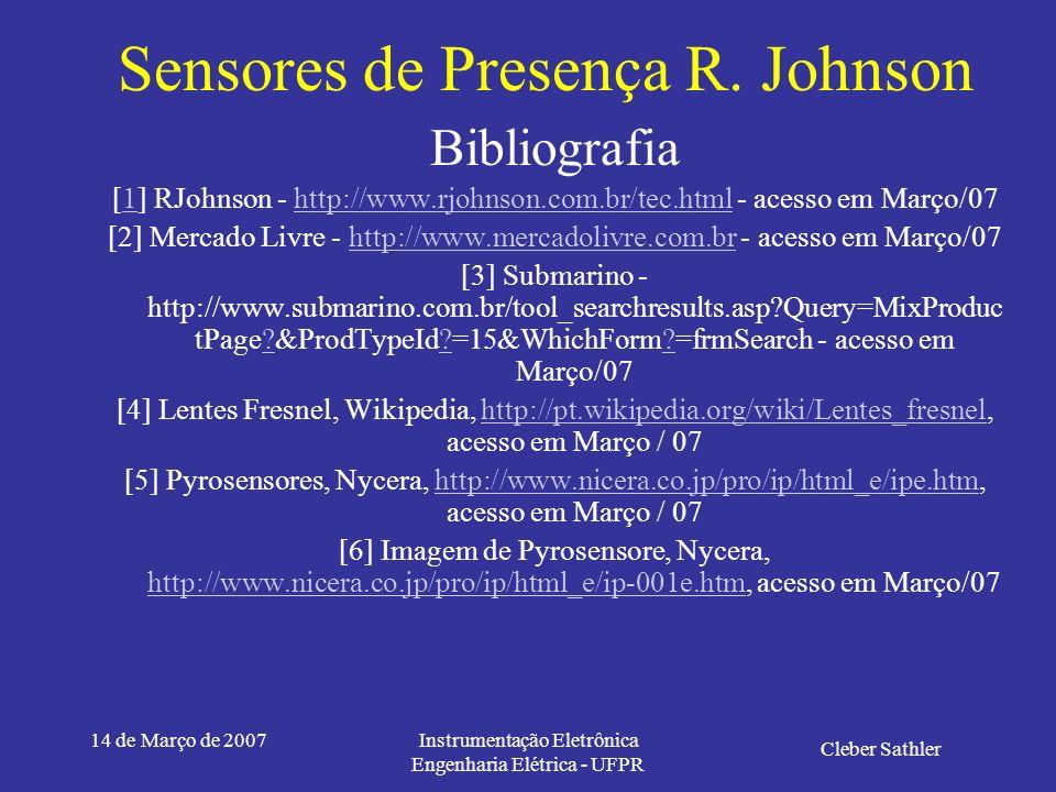 14 de Março de 2007Instrumentação Eletrônica Engenharia Elétrica - UFPR Sensores de Presença R. Johnson Aplicações Acendimento automático de todos os