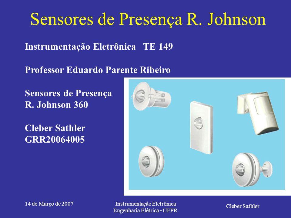 14 de Março de 2007Instrumentação Eletrônica Engenharia Elétrica - UFPR Bibliografia [1] RJohnson - http://www.rjohnson.com.br/tec.html - acesso em Ma