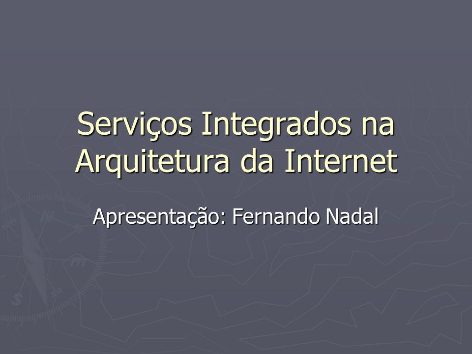 Serviços Integrados na Arquitetura da Internet Apresentação: Fernando Nadal