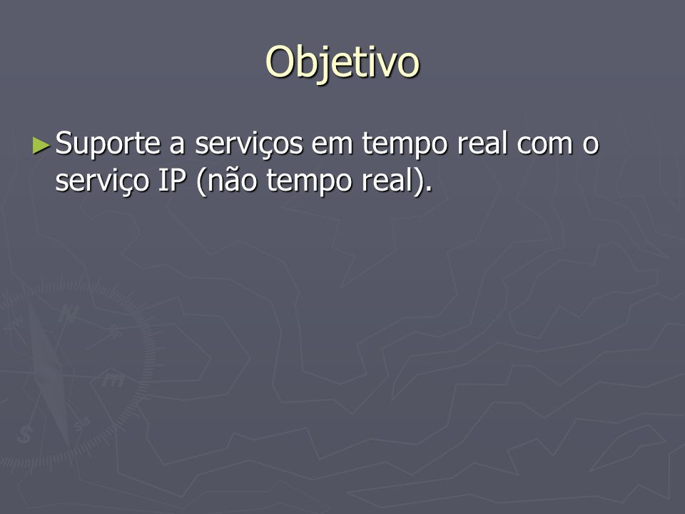 Objetivo Suporte a serviços em tempo real com o serviço IP (não tempo real).