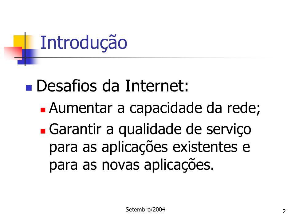 Setembro/2004 2 Desafios da Internet: Aumentar a capacidade da rede; Garantir a qualidade de serviço para as aplicações existentes e para as novas apl