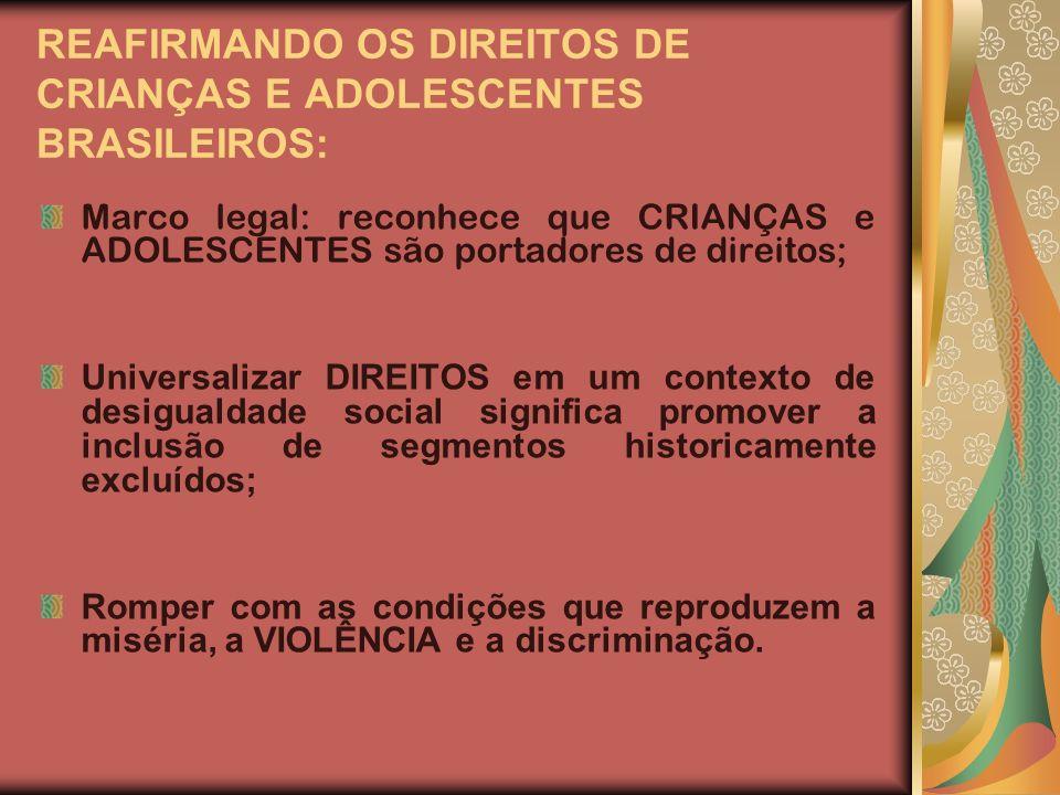REAFIRMANDO OS DIREITOS DE CRIANÇAS E ADOLESCENTES BRASILEIROS: Marco legal: reconhece que CRIANÇAS e ADOLESCENTES são portadores de direitos; Univers