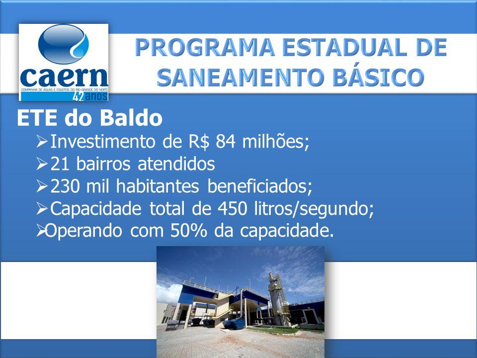 Investimento de R$ 84 milhões; 21 bairros atendidos 230 mil habitantes beneficiados; Capacidade total de 450 litros/segundo; Operando com 50% da capac