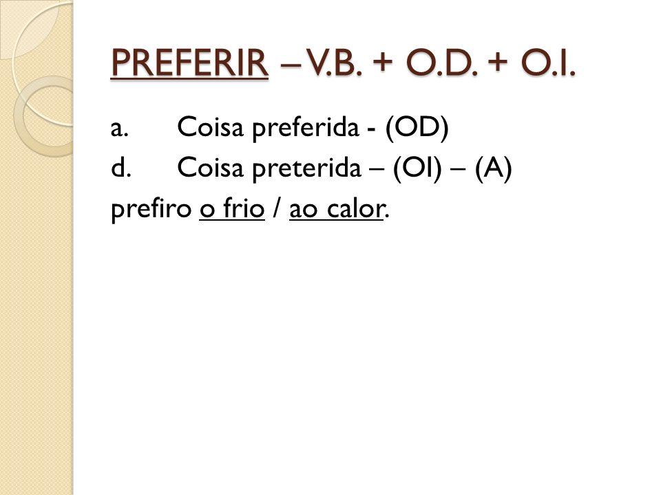 PREFERIR – V.B. + O.D. + O.I.