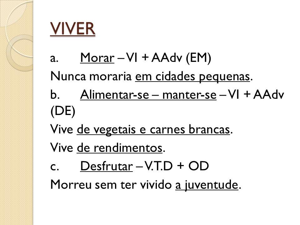 VIVER a.Morar – VI + AAdv (EM) Nunca moraria em cidades pequenas.
