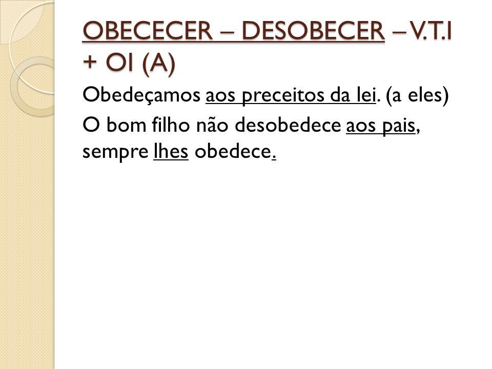 OBECECER – DESOBECER – V.T.I + OI (A) Obedeçamos aos preceitos da lei.