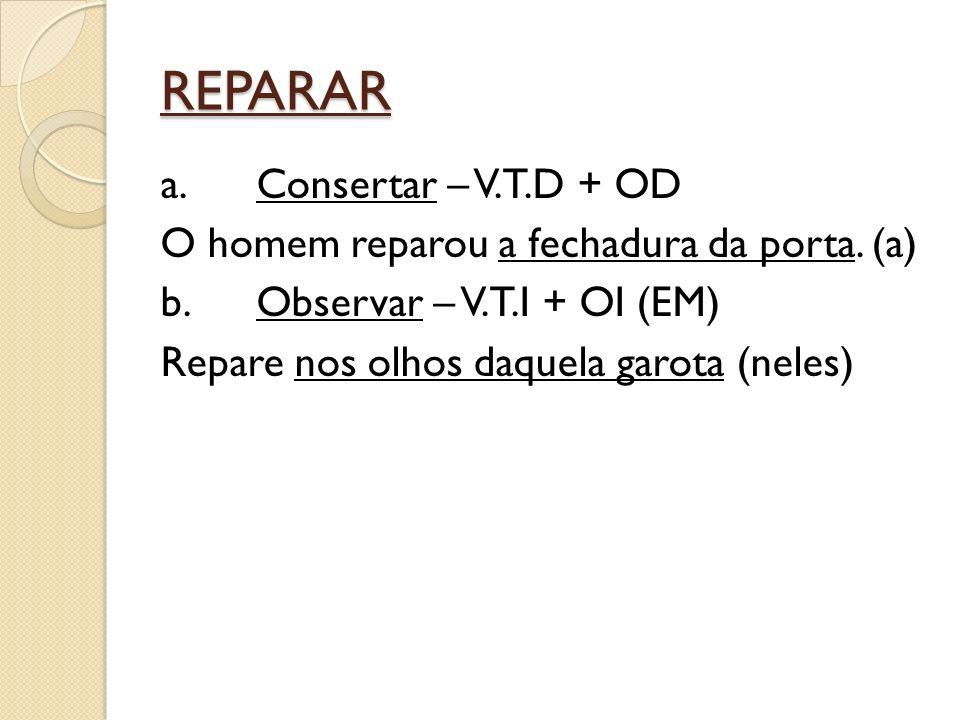 REPARAR a.Consertar – V.T.D + OD O homem reparou a fechadura da porta.