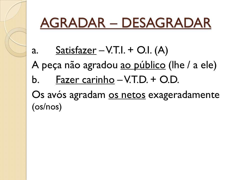 AGRADAR – DESAGRADAR a.Satisfazer – V.T.I. + O.I.