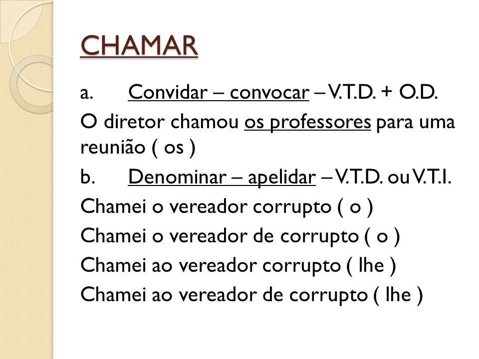 CHAMAR a.Convidar – convocar – V.T.D. + O.D.