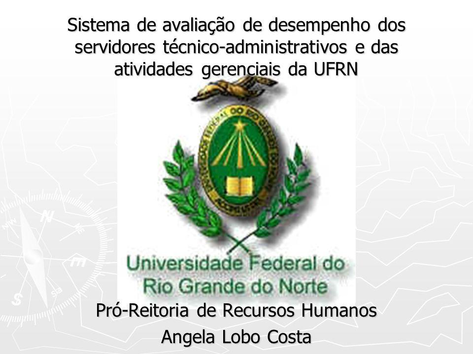 Sistema de avaliação de desempenho dos servidores técnico-administrativos e das atividades gerenciais da UFRN Pró-Reitoria de Recursos Humanos Angela