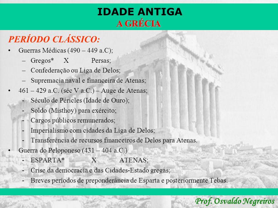 IDADE ANTIGA Prof. Osvaldo Negreiros A GRÉCIA PERÍODO CLÁSSICO: Guerras Médicas (490 – 449 a.C); –Gregos*XPersas; –Confederação ou Liga de Delos; –Sup