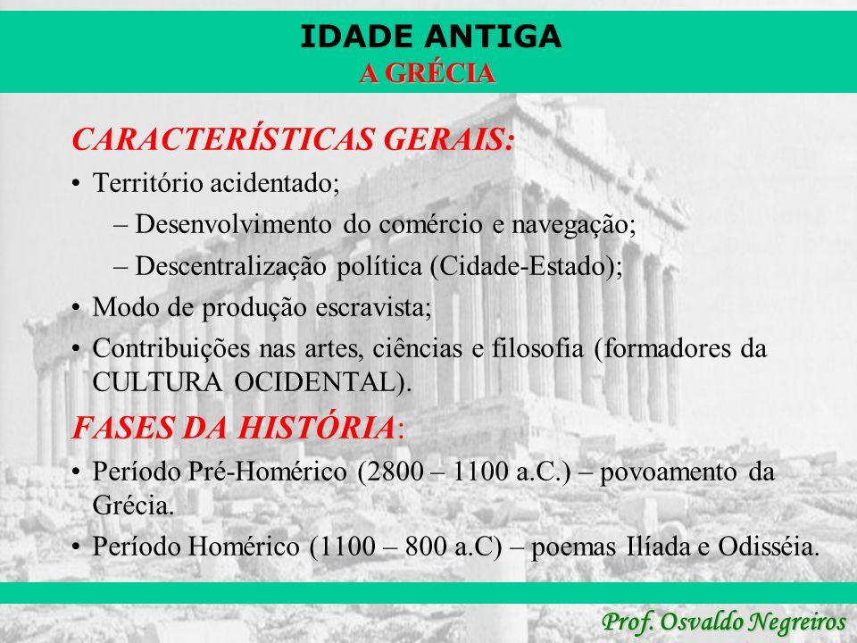 IDADE ANTIGA Prof.Osvaldo Negreiros A GRÉCIA A CULTURA GREGA: Teatro: tragédias e comédias.