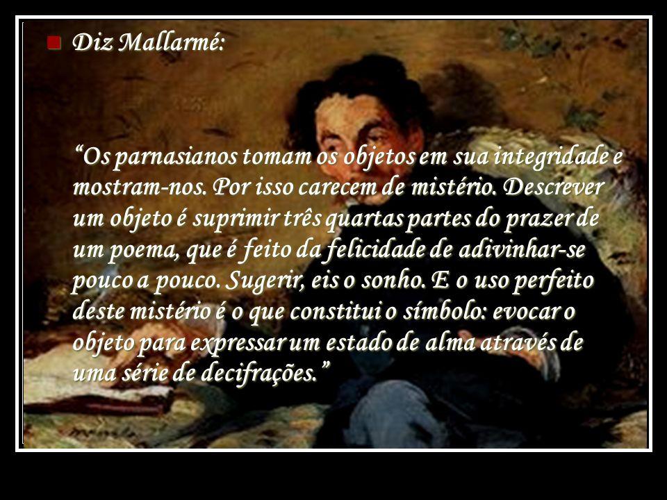 Diz Mallarmé: Diz Mallarmé: Os parnasianos tomam os objetos em sua integridade e mostram-nos.