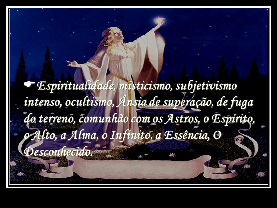 Espiritualidade, misticismo, subjetivismo intenso, ocultismo, Ânsia de superação, de fuga do terreno, comunhão com os Astros, o Espírito, o Alto, a Alma, o Infinito, a Essência, O Desconhecido.