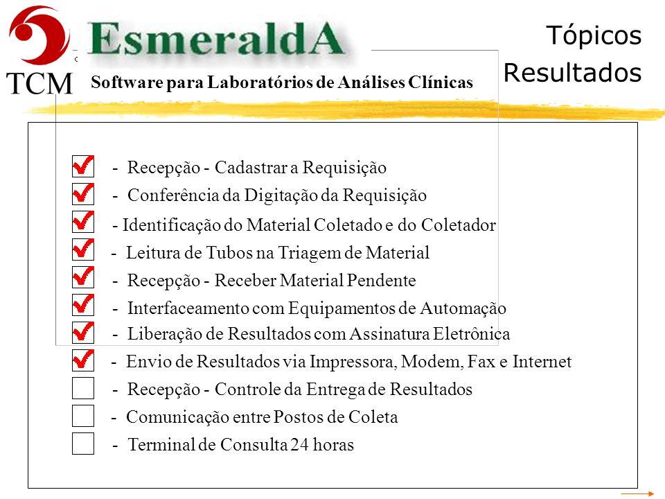 Esmeralda Resultados O laudo após a liberação pode ser impresso, enviado via fax ou através da internet, tudo de maneira automática. Função: Software