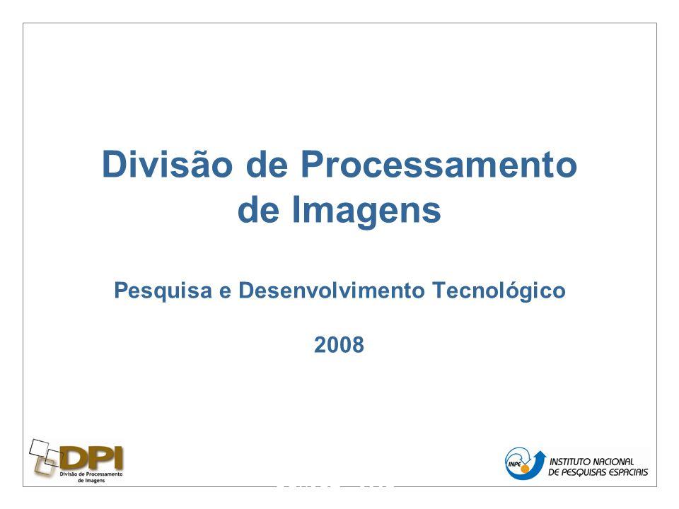 Divisão de Processamento de Imagens Pesquisa e Desenvolvimento Tecnológico 2008 DPI/OBT – 2007