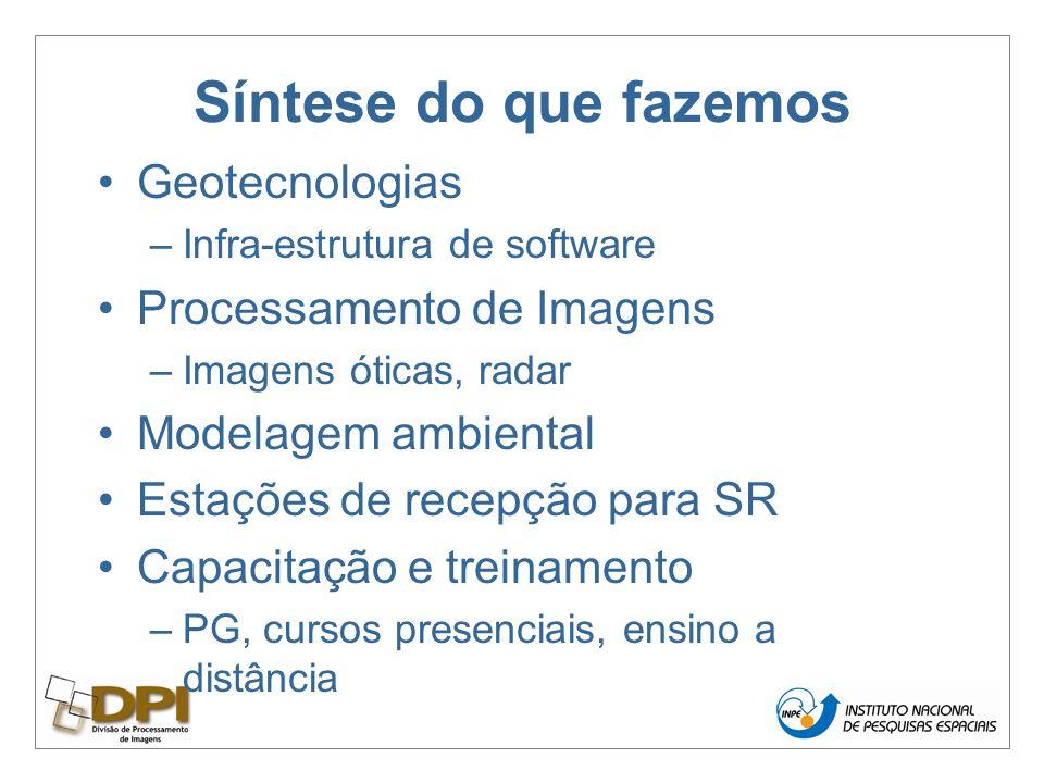 Síntese do que fazemos Geotecnologias –Infra-estrutura de software Processamento de Imagens –Imagens óticas, radar Modelagem ambiental Estações de recepção para SR Capacitação e treinamento –PG, cursos presenciais, ensino a distância